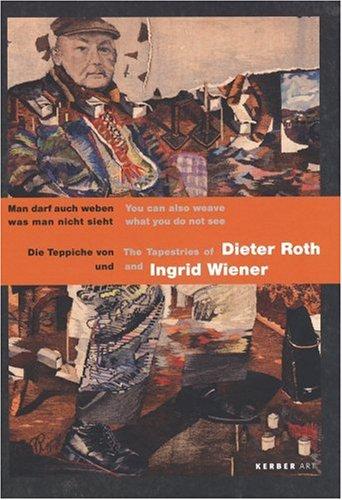 Man darf auch weben was man nicht sieht: Die Teppiche von Dieter Roth und Ingrid Wiener: The Tapestries of Dieter Roth and Ingrid Wiener -