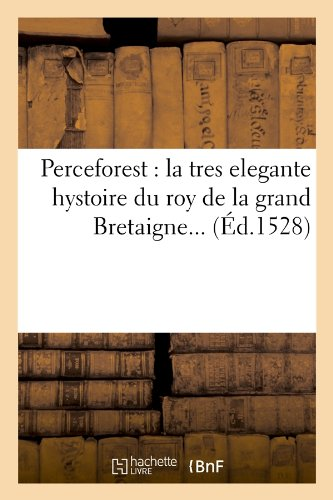 Perceforest : la tres elegante hystoire du roy de la grand Bretaigne (Éd.1528)