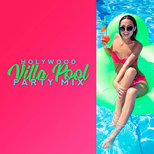 Holywood Villa Pool Party Mix: 2019 Chillout Electronic Vibes for Dance Party, Deep Dynamic Beats Perfect for Mansion, Pool or Beach House Party -