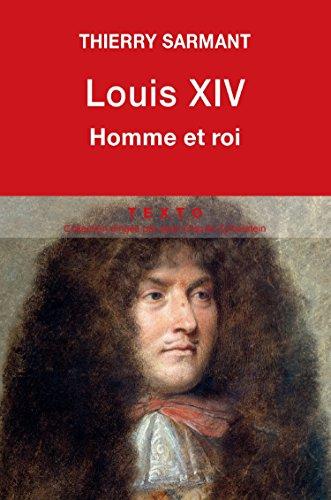 Louis XIV: Homme et roi (Biographie) par Thierry Sarmant
