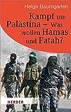 Kampf um Palästina - Was Wollen Hamas und Fatah? (HERDER spektrum) - Helga Baumgarten