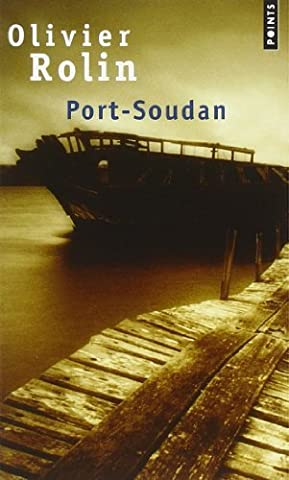 Port-Soudan - Prix Femina 1994 de Olivier Rolin (17 janvier