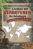 Lexikon der verbotenen Archäologie: Mysteriöse Funde von A bis Z - Luc Bürgin