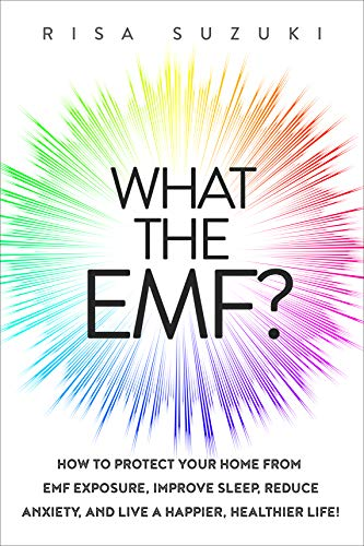 What the EMF?: How to Protect Your Home from EMF Exposure, Improve Sleep, Reduce Anxiety, and Live a Happier, Healthier Life! (English Edition)