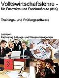 Volkswirtschaftslehre für Fachwirte und Fachkaufleute (IHK): Trainings- / Prüfungssoftware