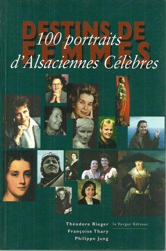 Destins de femmes : 100 portraits d'Alsaciennes célèbres par Théodore Rieger