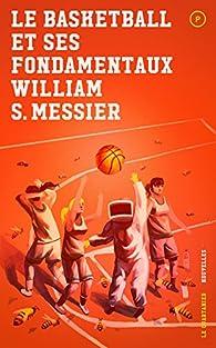 Le Basketball et Ses Fondamentaux par William S. Messier