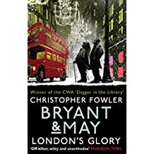Bryant & May - London's Glory: (Short Stories)