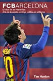 FC Barcelona: El club de las maravillas. Arte de la pelota e intriga política en el Barça