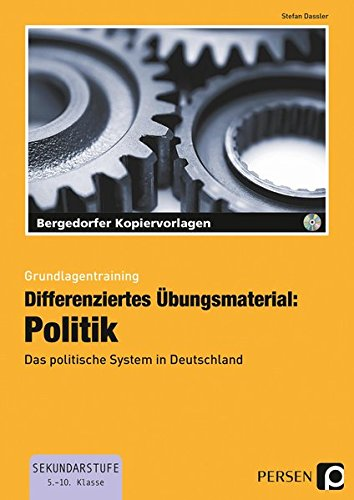 Differenziertes Übungsmaterial: Politik: Das politische System in Deutschland (5. bis 10. Klasse) (Grundlagentraining)