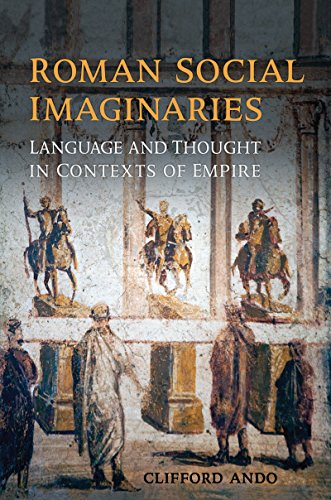 Roman Social Imaginaries: Language and Thought in the Context of Empire (Robson Classical Lectures) (English Edition)