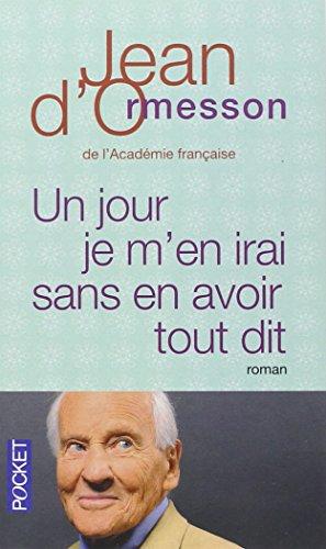 Un Jour Je M'en Irai Sans Avoir Tout Dit par Jean d' Ormesson