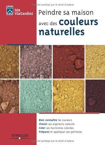 Peindre sa maison avec des couleurs naturelles (Petite encyclopédie de la maison)