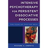 Intensive Psychotherapy for Persistent Dissociat – The Fear of Feeling Real