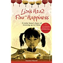 Lion's Head, Four Happiness: A Little Sister's Story of Growing Up in China by Martell, Xiaomei (2009) Paperback