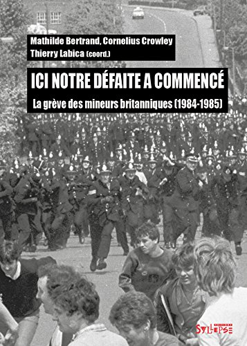 Ici notre défaite a commencé : La grève des mineurs britanniques (1984-1985)