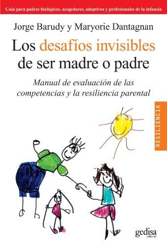 Los Desafios Invisibles De Ser Madre O Padre (Manual) Solapas (Resiliencia) por Jorge Barudy
