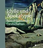 Idylle und Apokalypse - Rudolf Schlichters Landschaften -