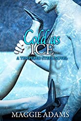 Cold as Ice (Tempered Steel Series Book 6)