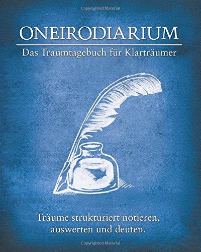 (Oneirodiarium, Farbe BLAU: Das Traumtagebuch für Klarträumer)