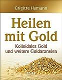Review |Heilen mit Gold | Kolloidales Gold und weitere Goldarzneien | Buch | Brigitte Hamann