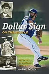 Dollar Sign on the Muscle: The World of Baseball Scouting by Kevin Kerrane (2013-11-06)