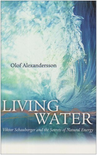 Living Water: Viktor Schauberger and the Secrets of Natural Energy by Alexandersson, Olof (March 1, 2002) Paperback