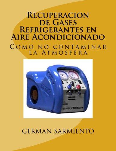 Recuperacion de Gases Refrigerantes en Aire Acondicionado: Como no contaminar la Atmosfera por german sarmiento