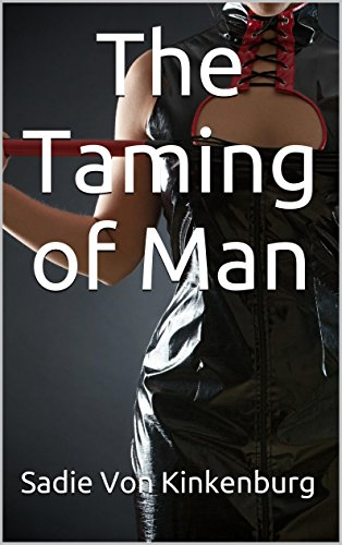 The Taming of Man: A Submissive Millionaire, Macho Werewolf, Polynesian Jock and Interracial Cowboy (Femdom Malesub Hardcore Extreme Taboo 4-Pack Bundle) (The Complete Taming of Man) (English Edition)