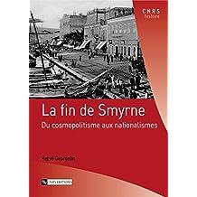 La fin de Smyrne: Du cosmopolitisme aux nationalismes (Patrimoine de la Méditerranée)