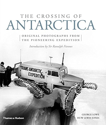 the-crossing-of-antarctica-original-photographs-from-the-epic-journey-that-fulfilled-shackletons-dre