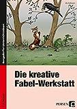 Die kreative Fabel-Werkstatt: 3. und 4. Klasse