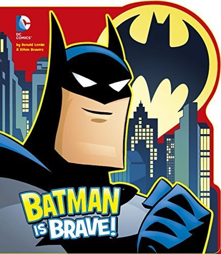Batman is Brave (Dc Super Heroes: Dc Board Books) by Donald Lemke (2015-06-04)
