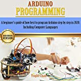 Arduino Programming: A Beginners Guide of How Best to Program Arduino Step by Step in 2020. Including Computer Languages