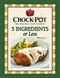 Crock-Pot 5 Ingredients or Less Cookbook by Editors of Favorite Brand Name Recipes (2009-09-01)
