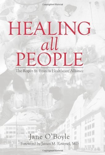 Healing All People:: The Roper St. Francis Healthcare Alliance by Jane O'Boyle, Foreword by James M. Ravenel MD (2009) Paperback