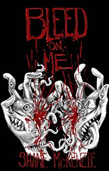 Bleed On Me by [McKenzie, Shane]
