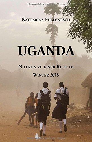 UGANDA: Notizen zu einer Reise im Winter 2018