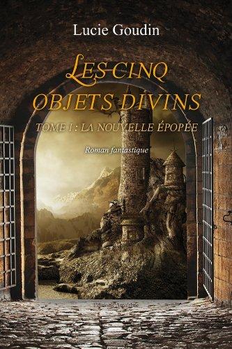 Les cinq objets divins - Tome 1 : La nouvelle épopée par Lucie Goudin