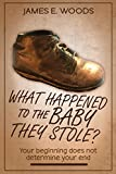 Whatever happened to the baby they stole?: Your beginning does not determine your end (English Edition)