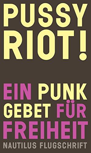 Pussy Riot! Ein Punk-Gebet für Freiheit: Nautilus Flugschrift