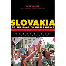 Slovakia on the Road to Independence: An American Diplomat's Eyewitness Account (ADST-DACOR Diplomats and Diplomacy)