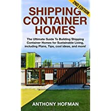 Shipping Container Homes: The Ultimate Guide to Building Shipping Container Homes for Sustainable Living, including Plans, Tips, cool ideas, and more! (English Edition)