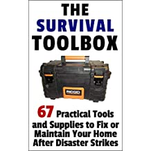 The Survival Toolbox: 67 Practical Tools and Supplies to Fix or Maintain Your Home After Disaster Strikes (English Edition)