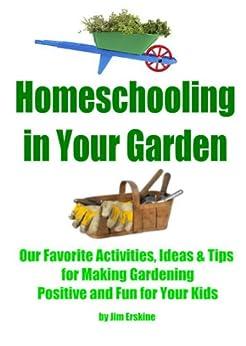 Homeschooling In Your Garden (Easy Homeschooling Book 7) by [Erskine, Jim]