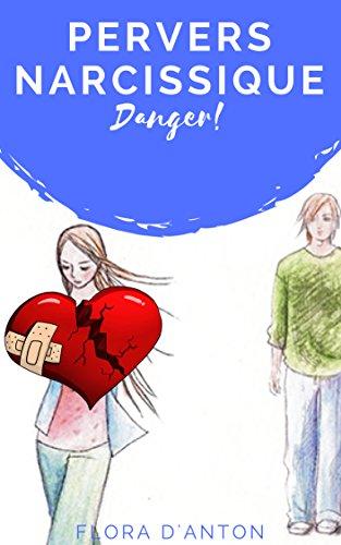Danger! Pervers narcissique: Comment être sûre que vous ne vous trompez pas, comment vous assurer que votre partenaire est néfaste? (Quitter un pervers narcissique t. 2) Pdf - ePub - Audiolivre Telecharger