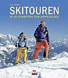 Skitouren: In 10 Schritten zum Gipfelglück - Ole Zimmer