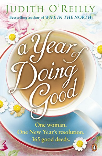 A Year of Doing Good: One Woman, One New Year's Resolution, 365 Good Deeds by [O'Reilly, Judith]