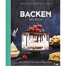 Backen - Das Buch: Mehr als 100 Rezepte mit Wow-Effekt für Einsteiger und Könner