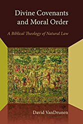 [(Divine Covenants and Moral Order : A Biblical Theology of Natural Law)] [By (author) David VanDrunen] published on (June, 2014)